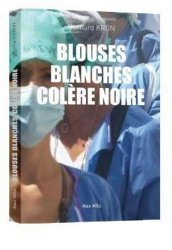 Dernières parutions sur Sciences médicales, Blouses blanches, colère noire