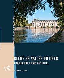 Dernières parutions dans Images du patrimoine, Bléré en vallée du Cher - Chenonceau et ses environs