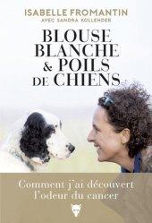 Souvent acheté avec Humanisme soignant et soins infirmiers, le Blouse blanche & poils de chiens : comment j'ai découvert l'odeur du cancer