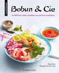Dernières parutions dans Mes petites envies, Bobun & Cie. 25 délicieux plats complets aux parfums asiatiques