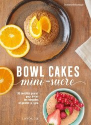 Dernières parutions sur Cuisine bio et diététique, Bowl cakes mini-sucres