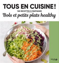 Dernières parutions dans Tous en cuisine ! 120 recettes à partager, Bols et petits plats healthy