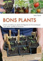 Dernières parutions sur Les légumes, Bons plants. Faire soi-même ses plants de légumes et d'aromatiques