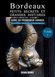 Dernières parutions sur Aquitaine Limousin Poitou-Charentes, Bordeaux, petits secrets et grandes histoires. Tome 1
