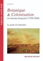 Dernières parutions dans Espace outre-mer, Botanique et colonisation en Guyane française (1720-1848)