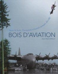 Nouvelle édition Bois d'aviation. Sans le bois, l'aviation n'aurait jamais decollé