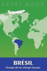 Dernières parutions dans Expat Book, Brésil. Changer de vie, changer de pays