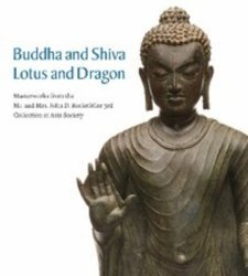 Dernières parutions sur Art chinois, Buddha and Shiva, Lotus and Dragon : Masterworks from the Mr. and Mrs. John D. Rockefeller 3rd Collection at Asia Society