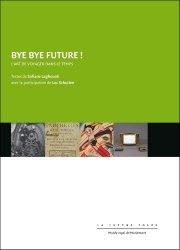 Dernières parutions sur Thèmes picturaux et natures mortes, Bye bye future ! L'art de voyager dans le temps