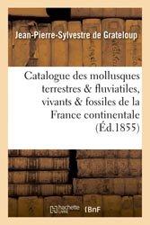 Dernières parutions sur Invertébrés d'eau douce, Catalogue des mollusques terrestres et fluviatiles, vivants et fossiles, de la France continentale
