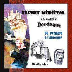 Dernières parutions sur Illustration, Carnet médiéval en vallée Dordogne