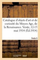 Dernières parutions sur Objets d'art et collections, Catalogue d'objets d'art et de curiosité du Moyen Age et de la Renaissance, faïences. Partie 5