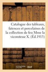 Dernières parutions sur Histoire de l'art, Catalogue des tableaux, faïences et porcelaines de la collection de feu Mme la vicomtesse X