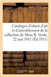 Dernières parutions sur Objets d'art et collections, Catalogue d'objets d'art et d'ameublement de la collection de Mme B. Vente, 22 mai 1911