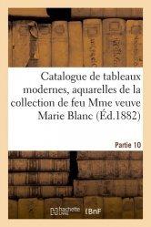 Dernières parutions sur Histoire de l'art, Catalogue de tableaux modernes, aquarelles de la collection de feu Mme veuve Marie Blanc