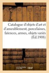 Dernières parutions sur Objets d'art et collections, Catalogue d'objets d'art et d'ameublement, porcelaines, faïences, armes, objets variés
