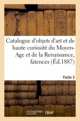 Dernières parutions sur Objets d'art et collections, Catalogue d'objets d'art et de curiosité du Moyen Age et de la Renaissance, faïences. Partie 3