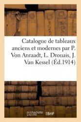Dernières parutions sur Histoire de l'art, Catalogue de tableaux anciens et modernes par P. Von Anraadt, L. Drouais, J. Van Kessel