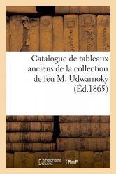 Dernières parutions sur Histoire de la peinture, Catalogue de tableaux anciens de la collection de feu M. Udwarnoky