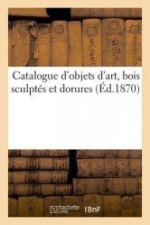 Dernières parutions sur Objets d'art et collections, Catalogue d'objets d'art, bois sculptés et dorures