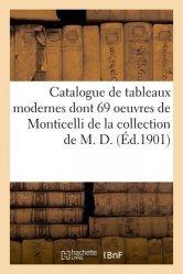 Dernières parutions sur Histoire de la peinture, Catalogue de tableaux modernes parmi lesquels 69 oeuvres de Monticelli et autres de la collection de M. D.