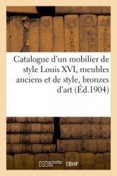 Dernières parutions sur Art populaire, Catalogue d'un mobilier de style Louis XVI, meubles anciens et de style, bronzes d'art et d'ameublement