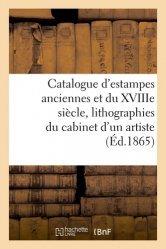 Dernières parutions sur Histoire de l'art, Catalogue d'estampes anciennes et du XVIIIe siècle, lithographies du cabinet d'un artiste
