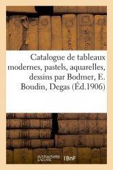 Dernières parutions sur Histoire de l'art, Catalogue de tableaux modernes, pastels, aquarelles, dessins par Bodmer, E. Boudin, Degas