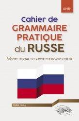 Dernières parutions sur Auto apprentissage, Cahier de grammaire pratique du russe A1-B1+