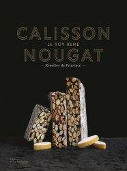 Dernières parutions sur Desserts et patisseries, Calisson et nougats. Douceurs du Roy René