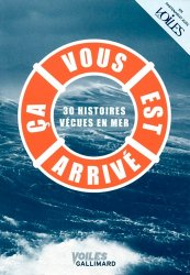 Dernières parutions dans Voiles, Ca vous est arrivé. 30 histoires vécues en mer