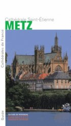 Dernières parutions dans Guide Cathédrales de France, Cathédrale Saint-Etienne Metz
