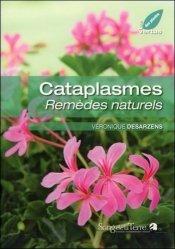 Dernières parutions dans Les vertus des plantes, Cataplasmes. Remèdes naturels