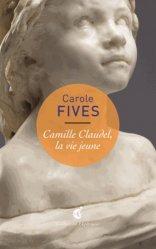 Dernières parutions dans Ekphrasis, Camille Claudel, la vie jeune