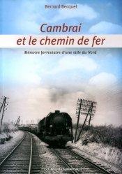 Dernières parutions sur Transport ferroviaire, Cambrai et le chemin de fer. Mémoire ferroviaire d'une ville du Nord
