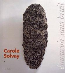 Dernières parutions sur Sculpteurs, Carole Solvay. Emouvoir sans bruit (2000-2019)