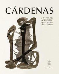 Dernières parutions sur XXéme siécle, Cárdenas, mon ombre après minuit. Oeuvres sur papier, oeuvres sculptées, Edition bilingue français-anglais