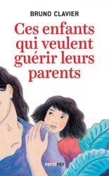 Dernières parutions dans Payot Psy, Ces enfants qui veulent guérir leurs parents
