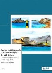 Dernières parutions sur Économie et politiques de l'écologie, Ces îles de Méditerranée qui n'en étaient pas il y a 20 000 ans