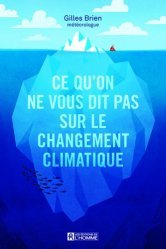 Dernières parutions sur Météorologie - Climatologie, Ce qu'on ne vous dit pas sur le changement climatique