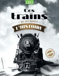 Dernières parutions sur Transport ferroviaire, Ces trains qui ont marqué l'histoire