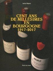 Dernières parutions sur Bourgogne, Cent ans de millésimes en Bourgogne 1917-2017