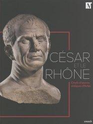 Dernières parutions sur Art romain, César et le Rhône. Chefs-d'oeuvre antiques d'Arles