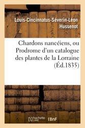 Dernières parutions dans Agronomie et Agriculture, Chardons nancéiens, ou Prodrome d'un catalogue des plantes de la Lorraine 1835
