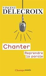 Dernières parutions dans Champs Essais, Chanter