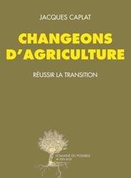Dernières parutions dans Domaines du possible, Changeons d'agriculture