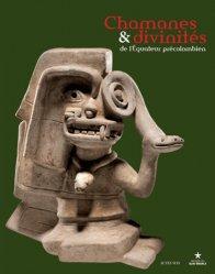 Dernières parutions sur Art latino-américain, Chamanes & divinités de l'Equateur précolombien. Les sociétés du nord de la côte entre 1 000 avant J-C et 500 après J-C