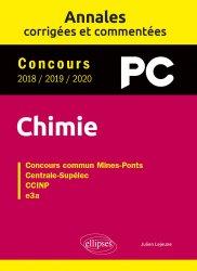 Nouvelle édition Chimie PC. Annales corrigées et commentées. Concours 2018/2019/2020