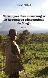 Dernières parutions dans Rue des écoles. Récits, Chroniques d'un Mouzoungou en République démocratique du Congo