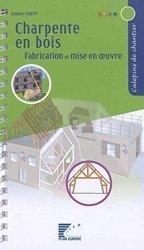Dernières parutions sur Conduite de chantier, Charpente en bois : fabrication et mise en oeuvre